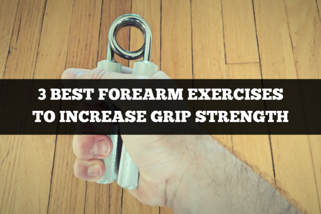 3 best forearm exercises to increase grip strength