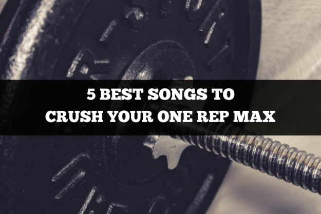 5 best songs to crush your one rep max