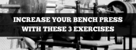 increase your bench press with these 3 exercises