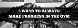 5 ways to always make progress in the gym