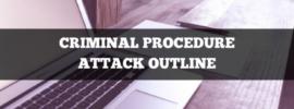 criminal procedure attack outline