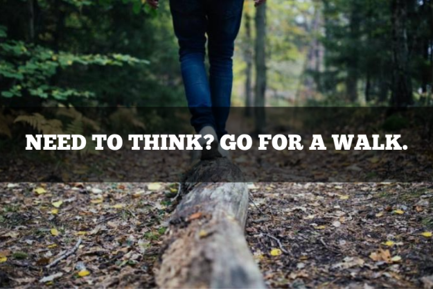 Need to think? Go for a walk.