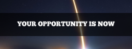 your opportunity is now